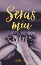 Serás Mía (+16) by xMarlon1x