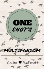 one shot's (multifandom) by ChelmixDiggory