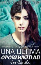 """Una Ultima Oportunidad"" |J.C| #3 by ItzelEnriquez08"