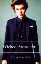 Wicked Attraction (A Harry Styles FanFic) by ohsohazzah