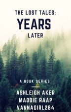 Years Later (The Lost Tales Trilogy) by LTGSFOREVER