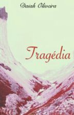 Tragédia aleatória by DaiahOliveira