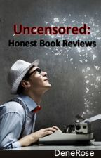 Uncensored: Honest Book Reviews (On Hold) by DeneRose