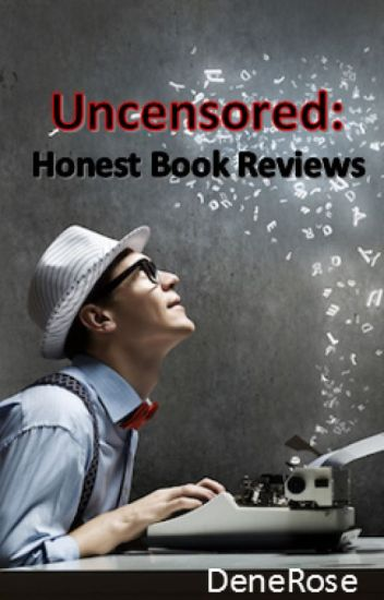 Uncensored: Honest Book Reviews (On Hold)