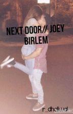 Next Door//Joey Birlem by hiplikeree