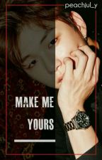 Make Me Yours by real_firelight