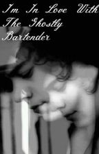 I'm In Love With The Ghostly Bartender *A Harry Styles Fan Fiction* by WereNotInvisible