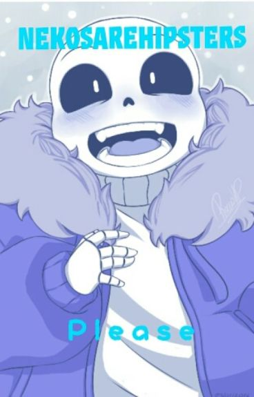 Please [A Sans X Reader Fanfic] [Squeal To Mine]