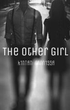 The Other Girl (Completed) by KintanFannissa