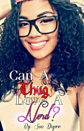 Can a Thug Love A Nerd?