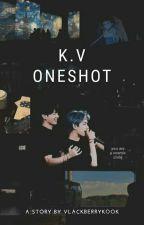 [K.V Oneshoot] by VlackBerryKook