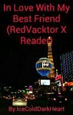 In Love With My Best Friend (RedVacktor X Reader) by IceColdDarkHeart