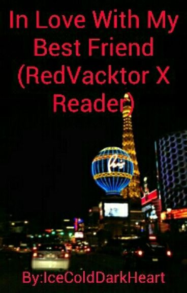 In Love With My Best Friend (RedVacktor X Reader)