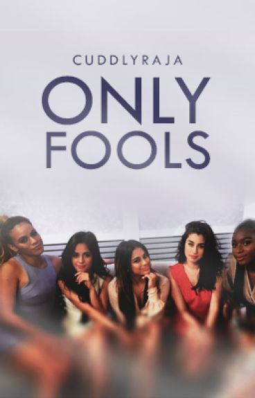 Only Fools (Fifth harmony/you/A.D.C.)