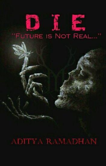 DIE : Future Is Not Real
