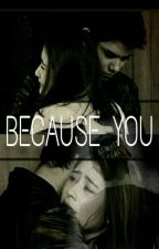 Because You by szyhna