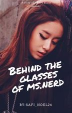 Behind the Glasses of Ms.Nerd {On-going} by Safi_noel26