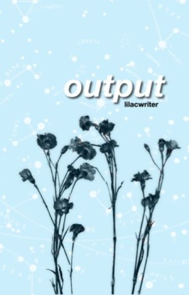 output by lilacwriter
