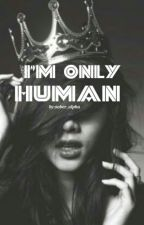 I'm Only Human by hedakylie