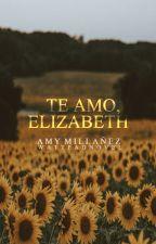 Te amo, Elizabeth. by Novelas1E1J