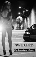 SWITCHED by ImAwkwardSorry