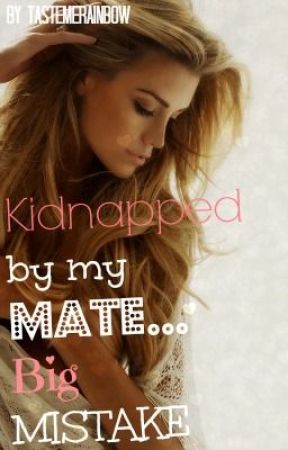 Kidnapped by my mate...Big mistake by tastemerainbow