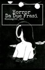 STORIE HORROR DA DUE FRASI (tradotte) by nanagrrr_444