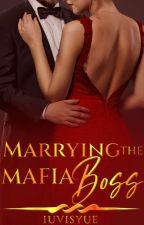 Marrying  The Mafia Boss [COMPLETED] by XxLilychanxX