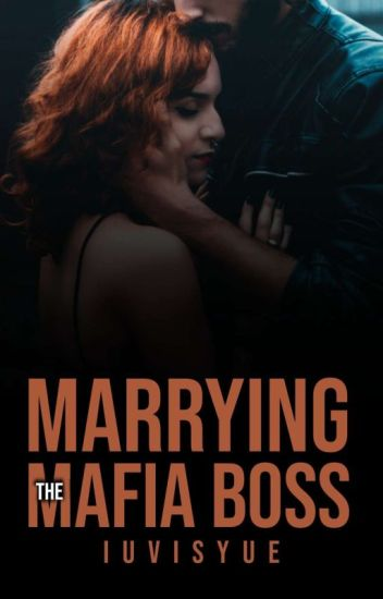 Marrying  The Mafia Boss [COMPLETED]