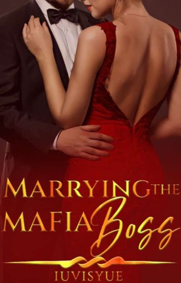 Marrying  The Mafia Boss (#Watty2016)
