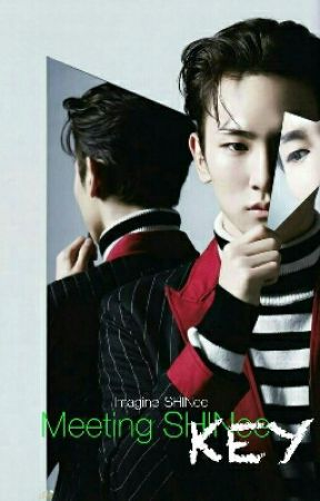 《Complete》Meeting SHINee's Key《Key X Reader》 by Imagine-SHINee