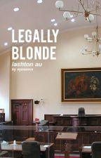 Legally Blonde | Lashton AU by eyasauce