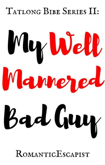 My Well Mannered Bad Guy[COMPLETED]