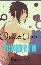 ♡ Once Upon Tomorrow ♡ (Sasuke X Reader) by yourss-truly