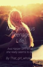 My Fabulous Teenage Life #Wattys2016 by that_girl_whowrites