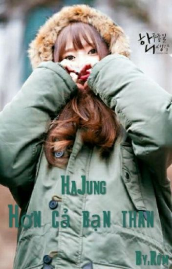 Hơn Cả Tình Bạn (HaJung) [END]