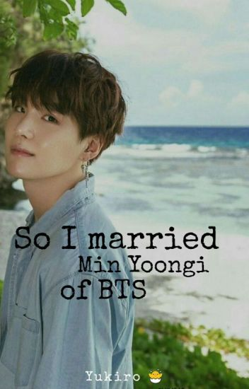 So I married Min Yoongi Of BTS