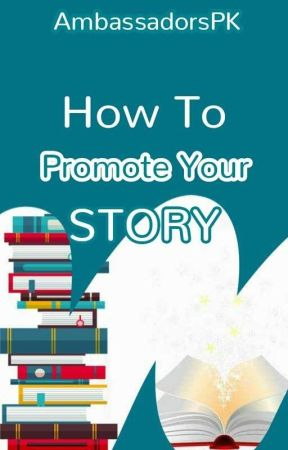 How To Promote Your Story by AmbassadorsPK