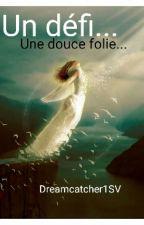 Un défi... Une douce folie... by Dreamcatcher1SV