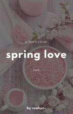 exo imagine series; spring love✔ by seahun-