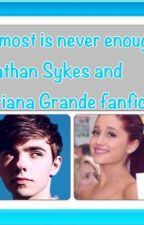 Almost Is Never Enough. Ariana Grande and Nathan Sykes fanfiction by ZainubAhmed