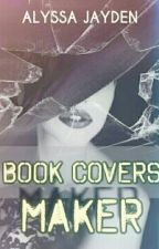 Book Covers Maker [Closed Temporarily] by Alyssa_Jayden