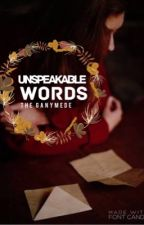 Unspeakable Words | √ by TheGanymede