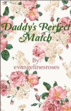 Daddy's Perfect Match by evangelinesroses