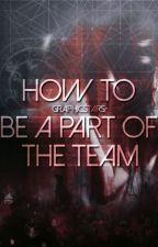 how to be part of the team [ C L O S E D ] by graphicstars-