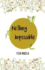 Nothing Impossible  by FidaNabiilaN
