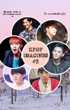 KPOP Imagines #2 by maesoyoungie