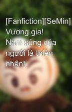 [Fanfiction][SeMin] Vương gia! Nam sủng của người là thiên nhân! by Jinx_OhKim