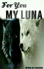 For You My Luna by LinaRindiA
