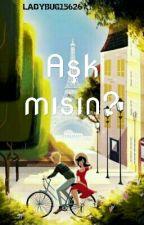 Aşk mısın? (Miraculous Ladybug And Chat Noir) by LADYBUG15626